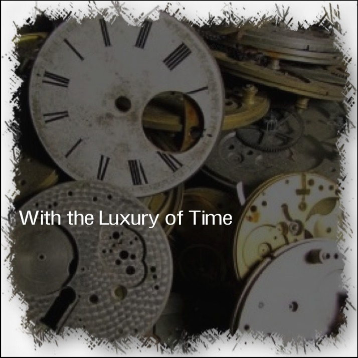 With the Luxury of Time